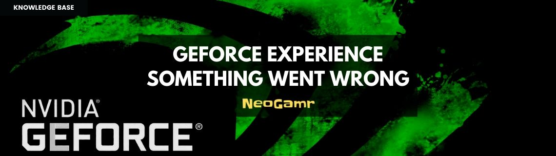 GeForce Experience Something Went Wrong
