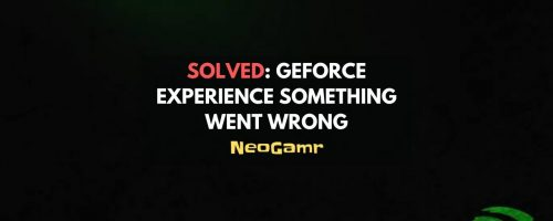 Solved: GeForce Experience Something Went Wrong