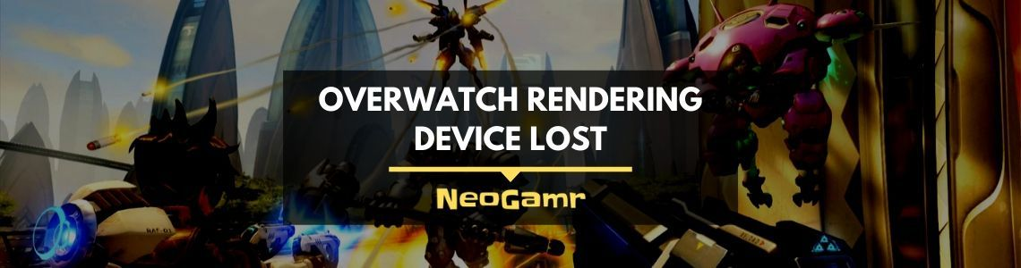 Overwatch Rendering Device Lost