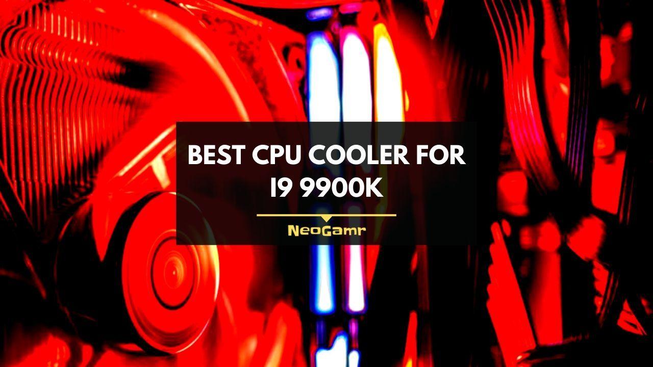 Best CPU Cooler For i9 9900K