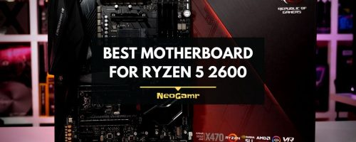 Best Motherboard For Ryzen 5 2600 – Explained & Reviewed!