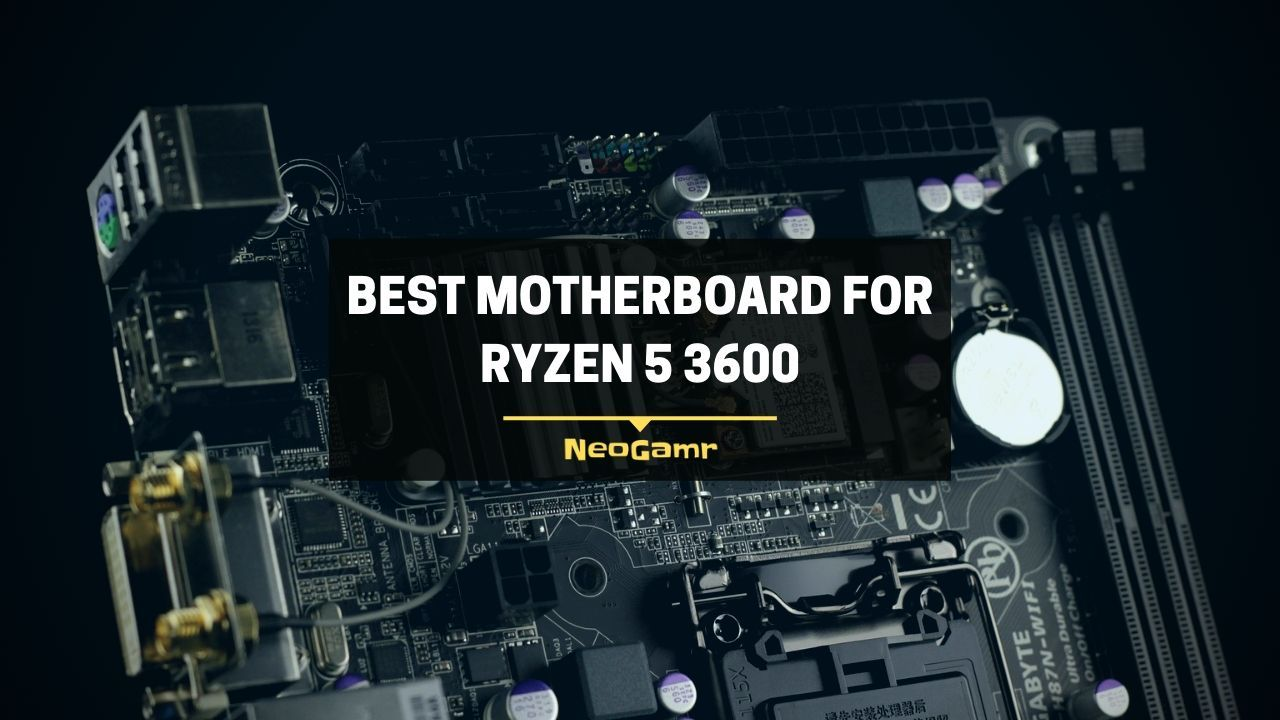 Best Motherboard for Ryzen 5 3600
