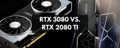 Nvidia GeForce RTX 3080 vs. RTX 2080 Ti – Head To Head Comparison