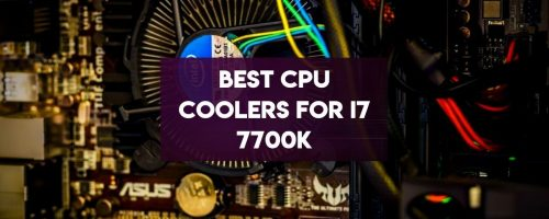 Best CPU Cooler For Intel Core i7 7700K – (High Performance)