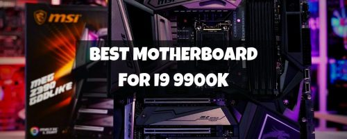Best Motherboards For Intel Core i9 9900K For Gamers – (Updated Models)
