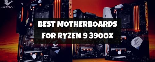 Best Motherboards For AMD Ryzen 9 3900x – Benchmarks Analyzed & Tested!