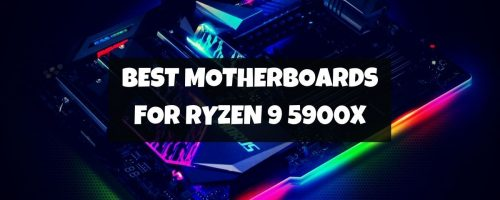 Best Motherboards For AMD Ryzen 9 5900X – (High-Performance Compatible)