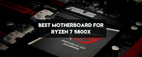 Best Motherboards For AMD Ryzen 7 5800X – (Analyzed & Reviewed)