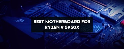 Best Motherboards For Ryzen 9 5950X – (High-Performance & Extreme Features)