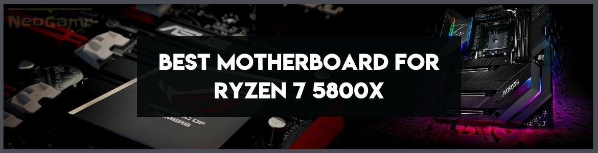 Best Motherboards For Ryzen 7 5800x Analyzed Reviewed