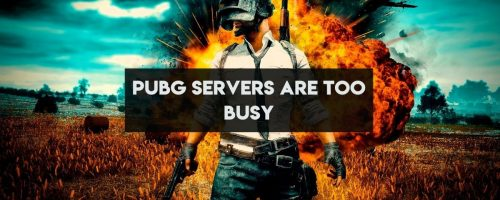 "How To Fix ""PUBG Servers Are Too Busy Please Try Again Later"""