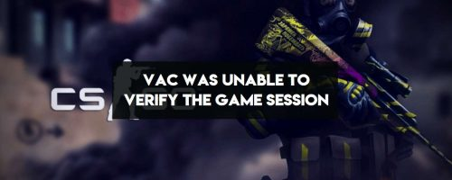 "How To Fix ""VAC Was Unable To Verify The Game Session"" In Windows 10"