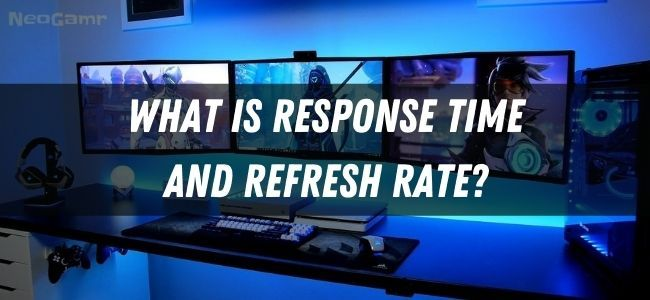 What is Response Time and refresh rate