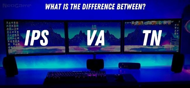 What is The Difference Between IPS VA or TN Panels