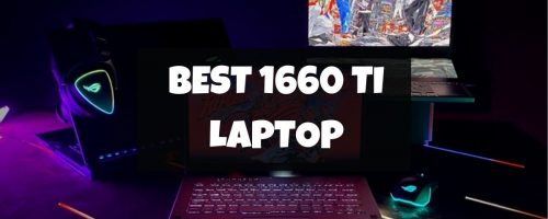 Best Nvidia GTX 1660 Ti Gaming Laptops To Buy In 2021 – (Highly-Rated)