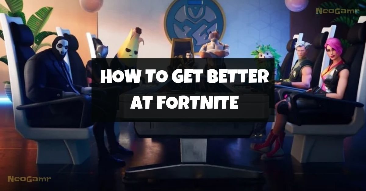 how to get better at fortnite