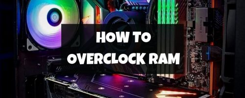 RAM Overclocking Guide – How To Safely Overclock RAM In 2021