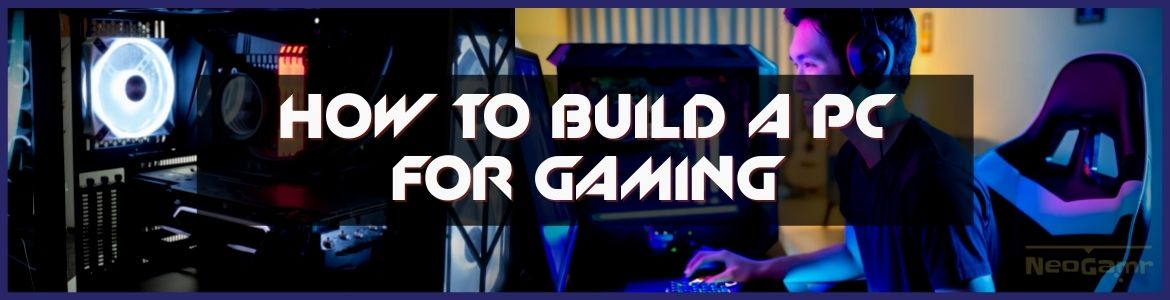 How To Build A PC For Gaming