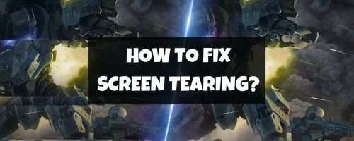What Is Screen Tearing & How Do You Fix It In 2021?