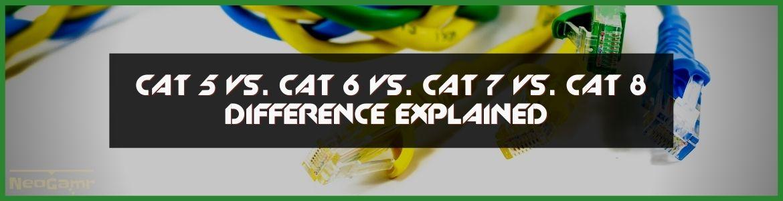 CAT 5 Vs CAT 6 Vs CAT 7 Vs CAT 8