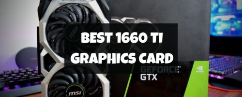 Best GTX 1660 Ti Graphics Card For 1440p Gaming – (Reviewed & Rated)